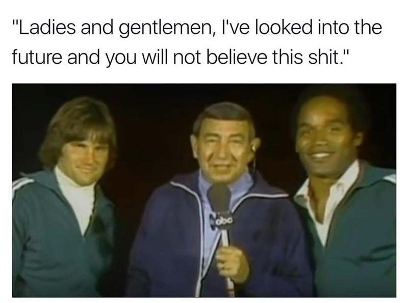 Funny meme about looking into the future, OJ Simpson.