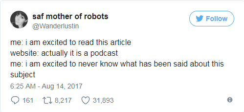 Text - saf mother of robots Follow @Wanderlustin me: i am excited to read this article website: actually it is a podcast me: i am excited to never know what has been said about this subject 6:25 AM -Aug 14, 2017 228,217 31,893 161