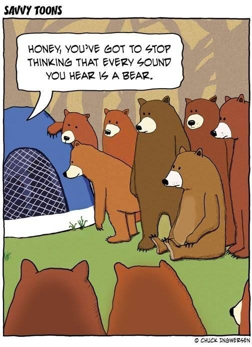 animal meme - Cartoon - SAVVY TOONS HONEY, YOU'VE GOT TO STOP THINKING THAT EVERY SOUND YOU HEAR IS A BEAR O CHUCK INGWER4EN