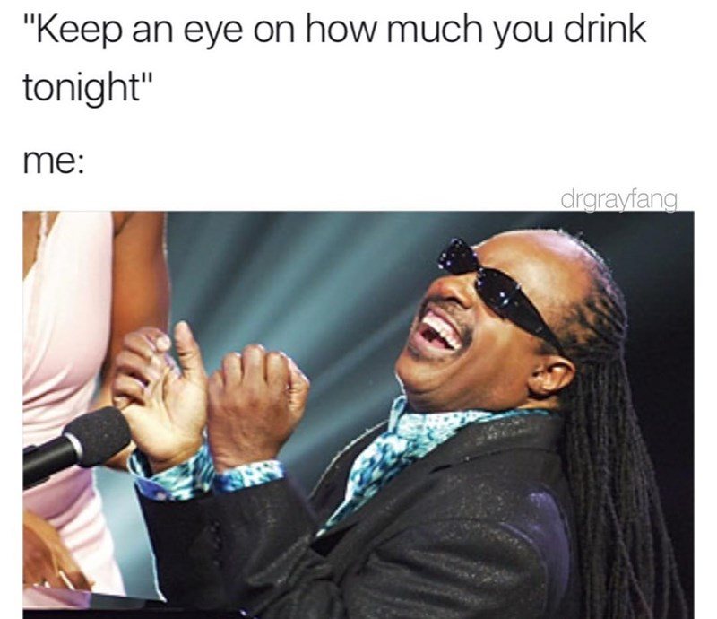"Eyewear - ""Keep an eye on how much you drink tonight"" me: drarayfang"