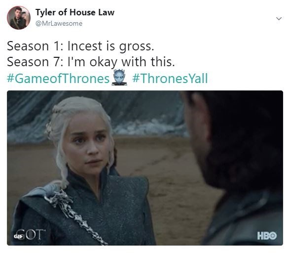 Text - Tyler of House Law @MrLawesome Season 1: Incest is gross. Season 7: I'm okay with this. #GameofThrones, #ThronesYall НВо GIF