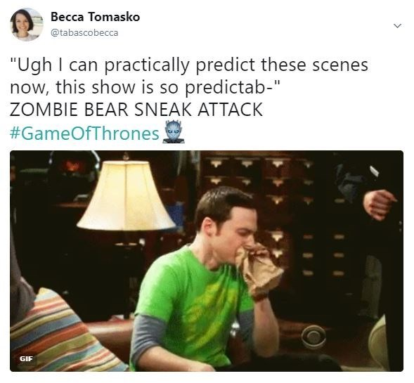 "Text - Becca Tomasko @tabascobecca ""Ugh I can practically predict these scenes now, this show is so predictab-"" ZOMBIE BEAR SNEAK ATTACK #GameOfThrones GIF"