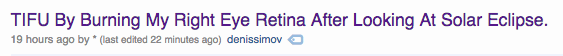 Text - TIFU By Burning My Right Eye Retina After Looking At Solar Eclipse. 19 hours ago by (last edited 22 minutes ago) denissimov