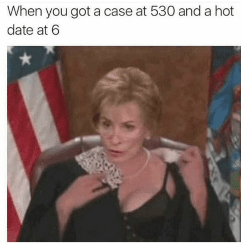funny meme of Judge Judy adjusting her robes revealing a cocktail dress underneath, with caption joking that she has case at 5:30 and hot date at 6:00