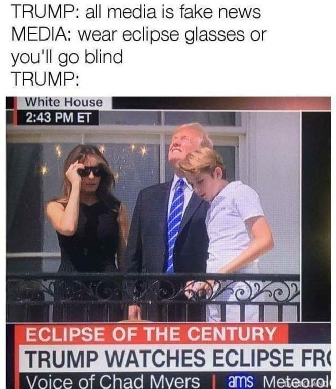 Meme joking that trump ignores the fake news about requires eclipse glasses to view the solar eclipse