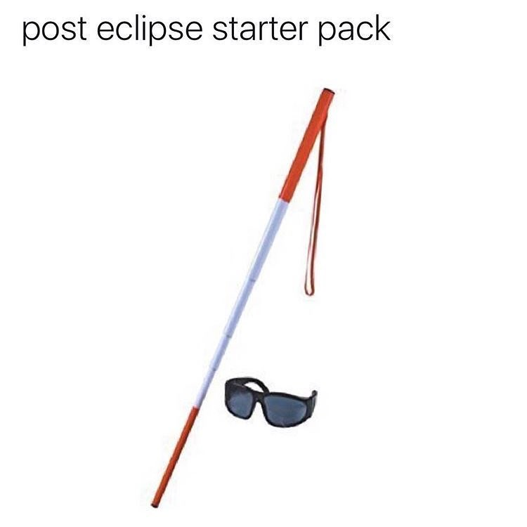 Funny meme about a post-eclipse starter pack, blind person's walking stick and sunglasses.