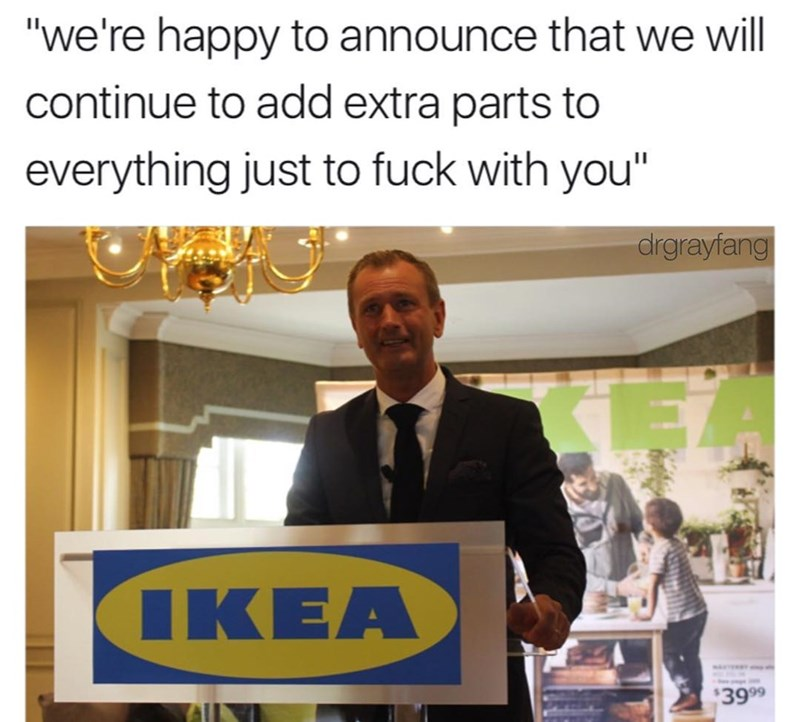 Funny meme about Ikea fucking with you.
