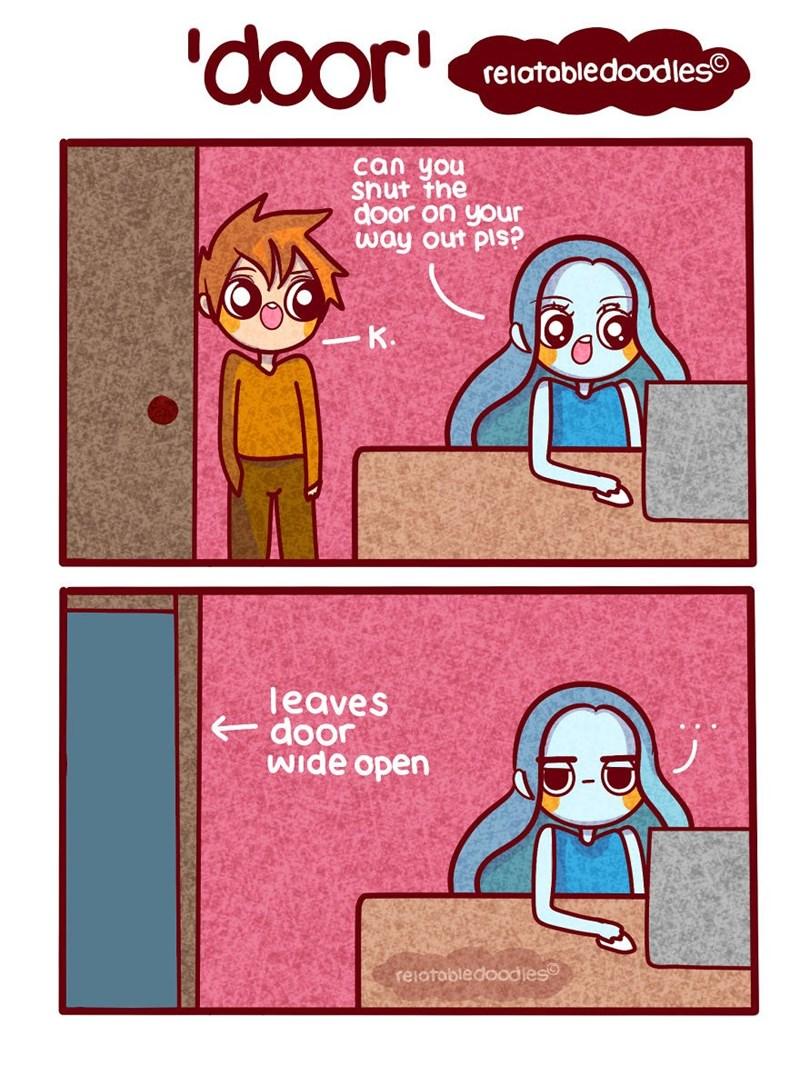 Text - 'door' relatabledoodles can you shut the door on your way out pis? K. leaves door Wide open reiotobledoodies