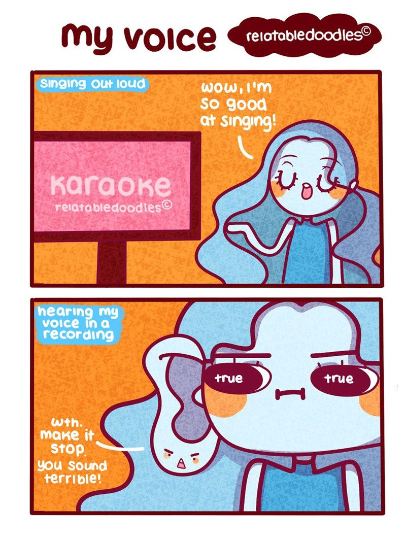 Text - my voice relatabledoodles SInging Out loud wow,l'm So good at Singing! кагаоке reiata bledood les hearing my VOIce in a геcоrding true true wth. маке it Stop you sound terrible!
