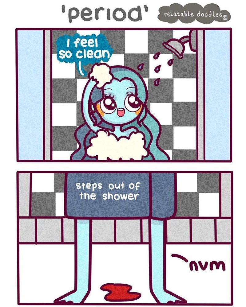 Cartoon - 'period relatable doodles I feel SO clean Steps out of the shower 'nvm