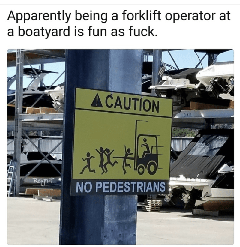 Product - Apparently being a forklift operator at a boatyard is fun as fuck. A CAUTION 0-210 ReigniP NO PEDESTRIANS