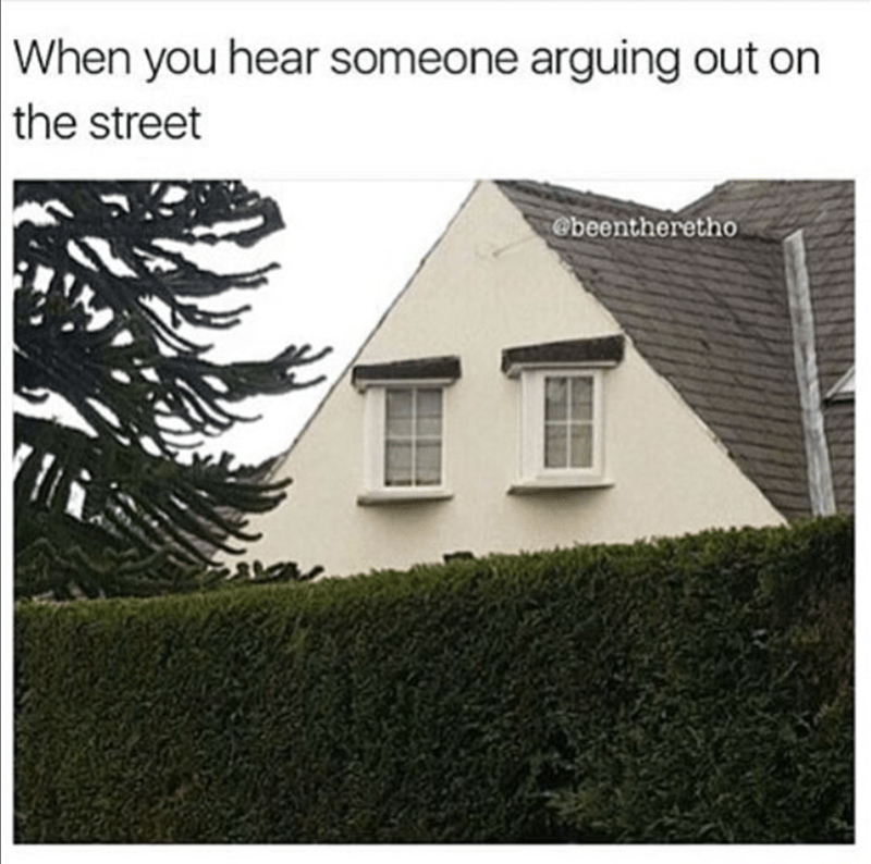 Property - When you hear someone arguing out on | the street @beentheretho TT