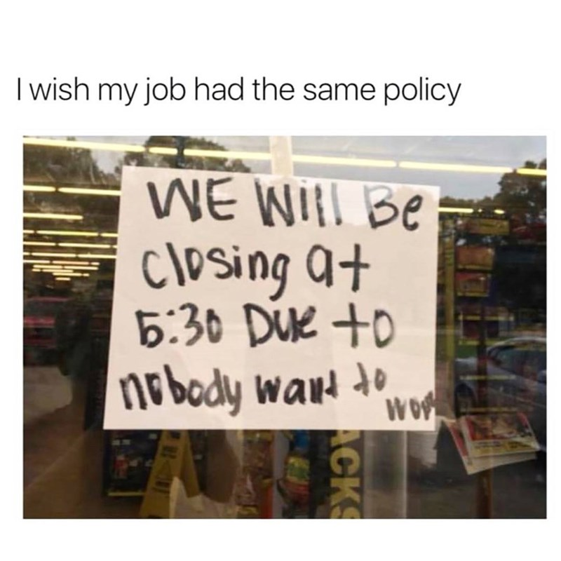 Funny meme about people closing work because nobody wants to be there.