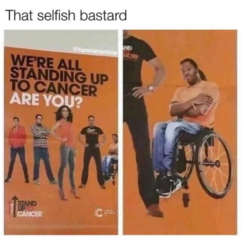 Funny word play meme about standing up to cancer, guy in wheelchair.