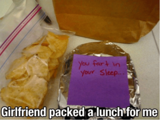 Food - You fart in Your Sleep... Girlfriend packed a lunch for me