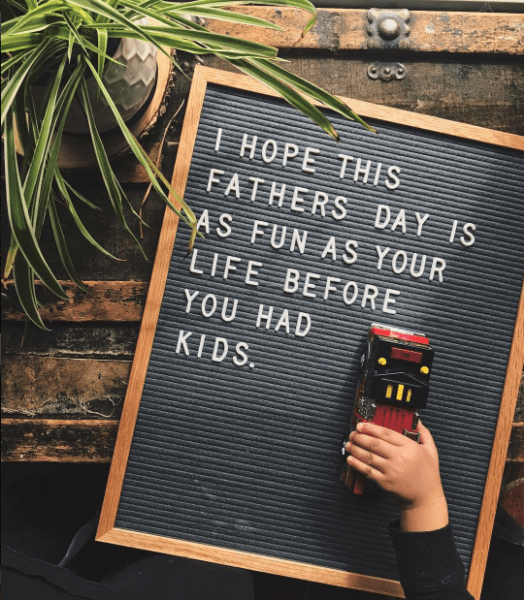Blackboard - T HOPE THIS FATHERS DAY IS AS FUN AS YOUR LIFE BEFORE YOU HAD KIDS
