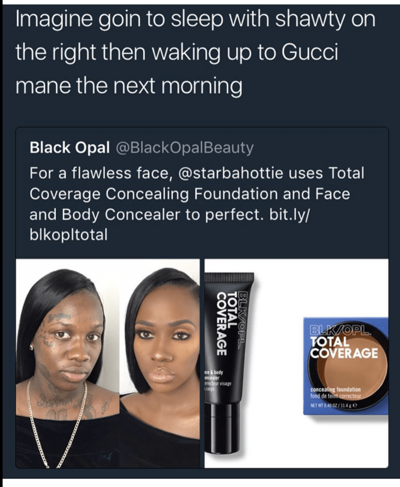 Product - Imagine goin to sleep with shawty on the right then waking up to Gucci mane the next morning Black Opal @BlackOpal Beauty For a flawless face, @starbahottie uses Total Coverage Concealing Foundation and Face and Body Concealer to perfect. bit.ly/ blkopltotal BLK/OPL TOTAL COVERAGE Nce&body scealer cteur visage icorp concealing foundation fond de teint correcteur NET WT O 40 02/114 ge BLK/OPL ТОTAL COVERAGE