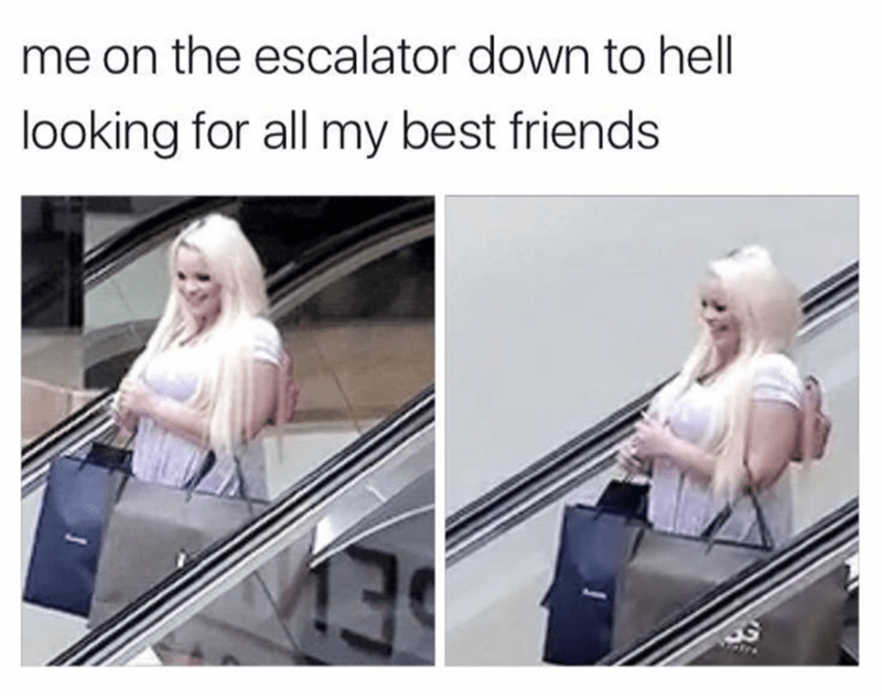 Escalator - me on the escalator down to hell looking for all my best friends