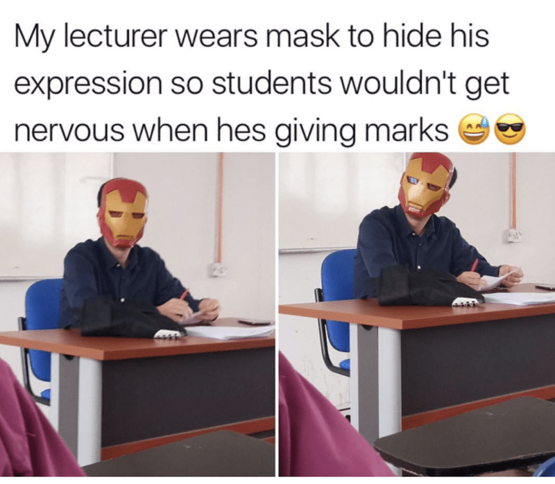 Job - My lecturer wears mask to hide his expression so students wouldn't get nervous when hes giving marks