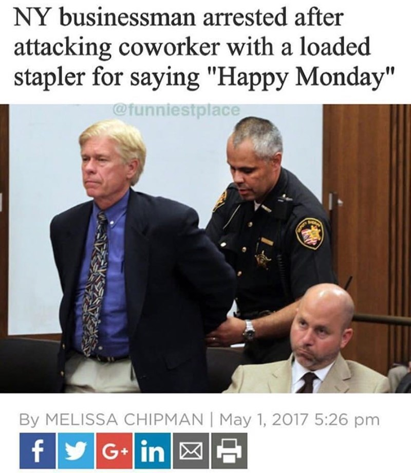 """Official - NY businessman arrested after attacking coworker with a loaded stapler for saying """"Happy Monday"""" @funniestplace By MELISSA CHIPMAN May 1, 2017 5:26 pm f G+ in"""