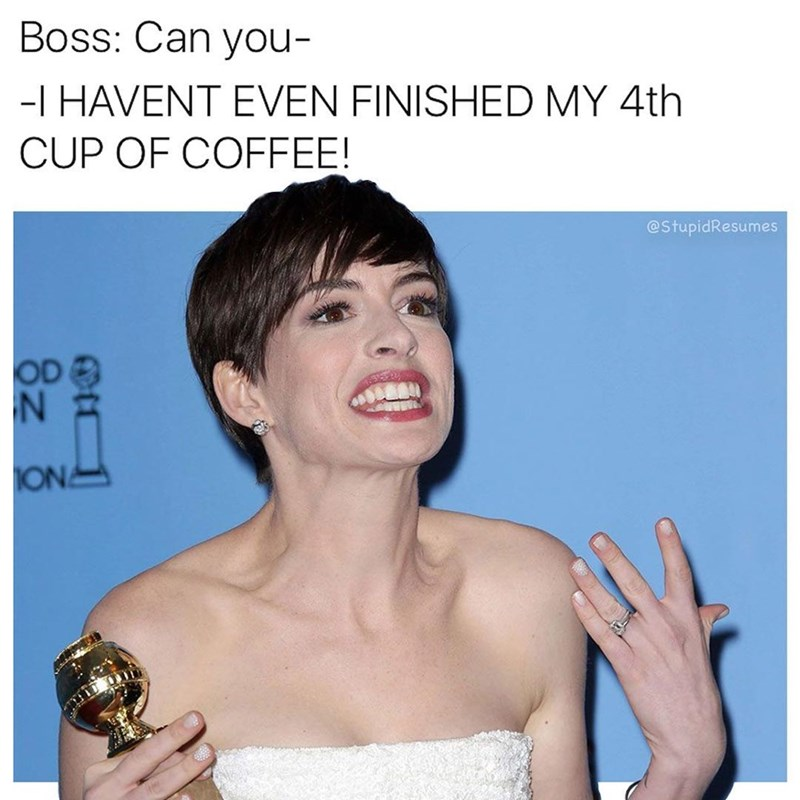Hair - Boss: Can you- -l HAVENT EVEN FINISHED MY 4th CUP OF COFFEE! @StupidResumes OD N ON