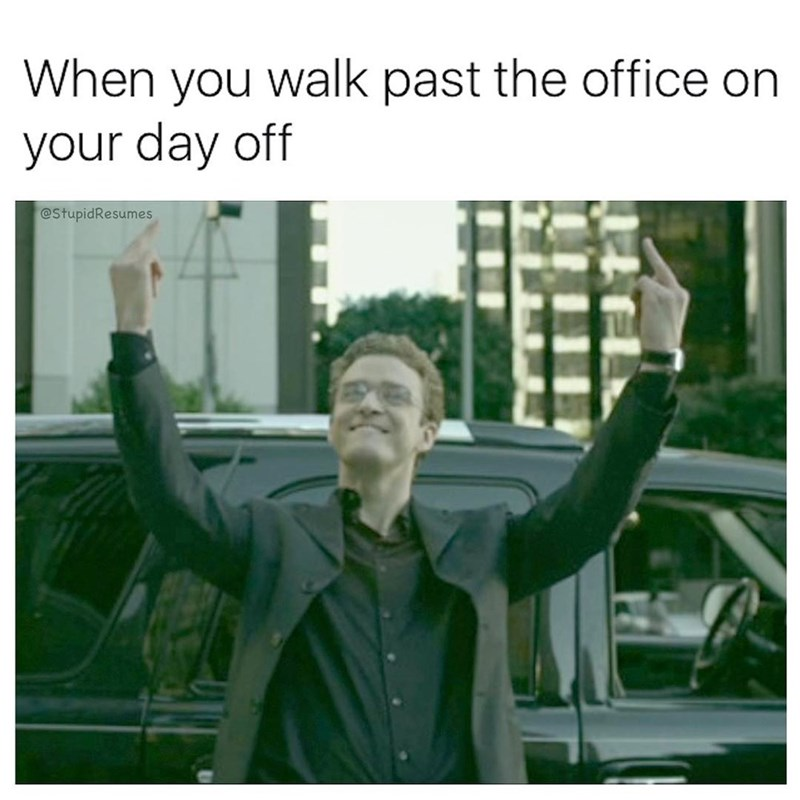 Text - When you walk past the office your day off @stupidResumes