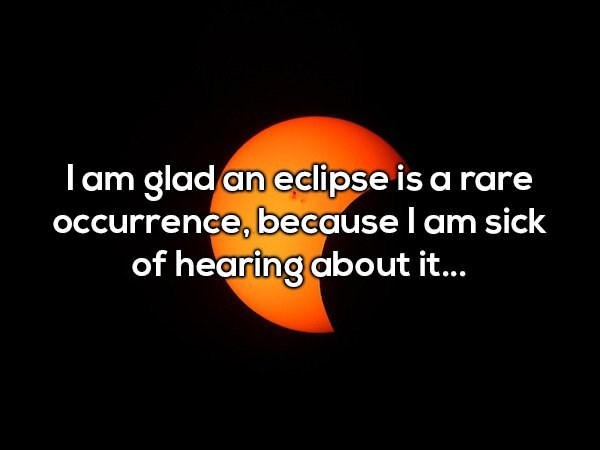 Shower thought about eclipses being too common