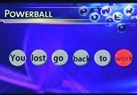 Funny meme about not winning the powerball.