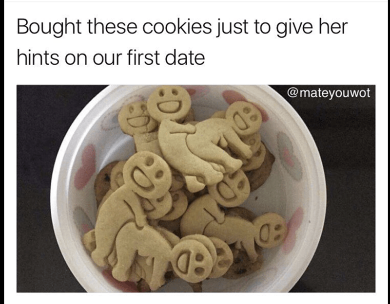 Text - Bought these cookies just to give her hints on our first date @mateyouwot