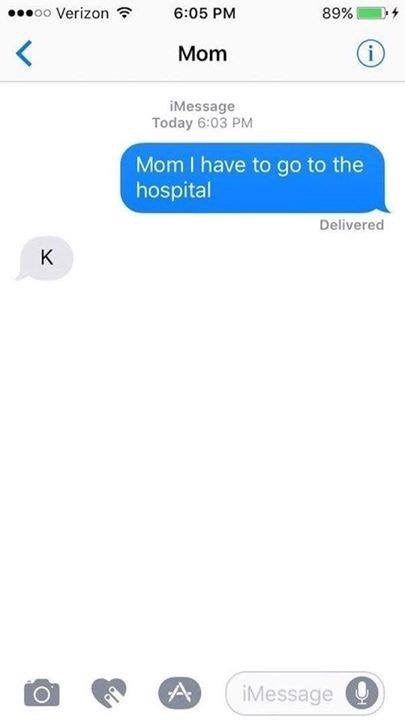 Text - oo Verizon 6:05 PM 89% Mom iMessage Today 6:03 PM Mom I have to go to the hospital Delivered K A iMessage