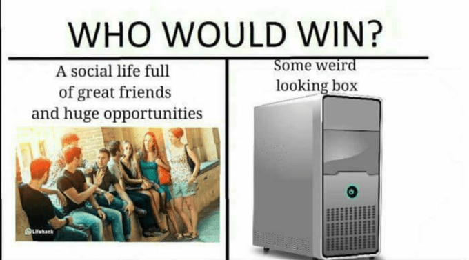 funny meme about being on the computer instead of hanging out with friends