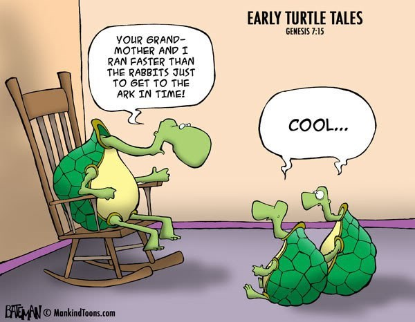 Cartoon - EARLY TURTLE TALES GENESIS 7:15 YOUR GRAND- MOTHER ANDI RAN FASTER THAN THE RABBITS JUST TO GET TO THE ARK IN TIME! COOL... BAE ANMankindToons.com