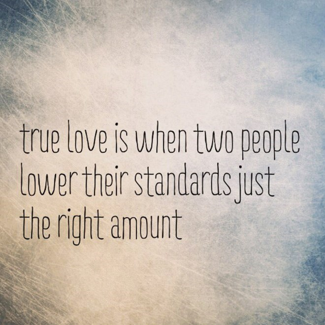 Text - true love is when two people lower their standards just the right amount