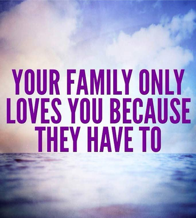 Sky - YOUR FAMILY ONLY LOVES YOU BECAUSE THEY HAVE TO