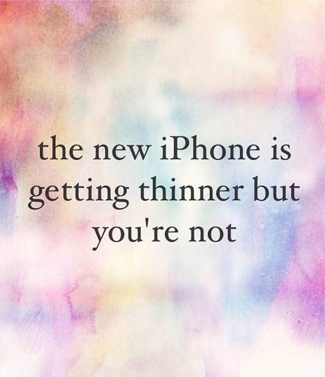 Text - the new iPhone is getting thinner but you're not