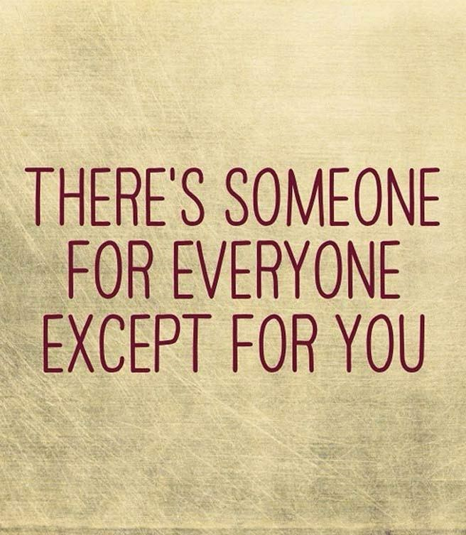 Font - THERE'S SOMEONE FOR EVERYONE EXCEPT FOR YOU