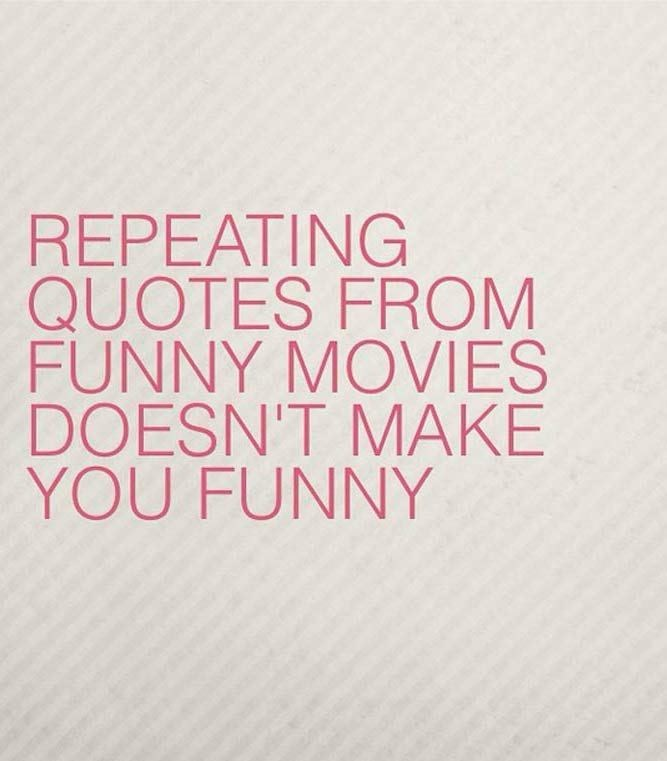Font - REPEATING QUOTES FROM FUNNY MOVIES DOESN'T MAKE YOU FUNNY