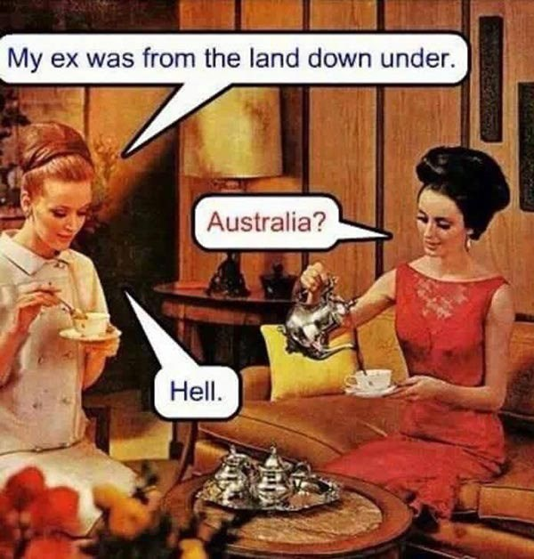 Cartoon - My ex was from the land down under. Australia? Hell.