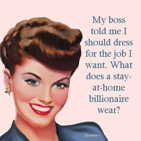 Hair - My boss told me I should dress for the job I want. What does a stay- at-home billionaire wear? KKwalker-