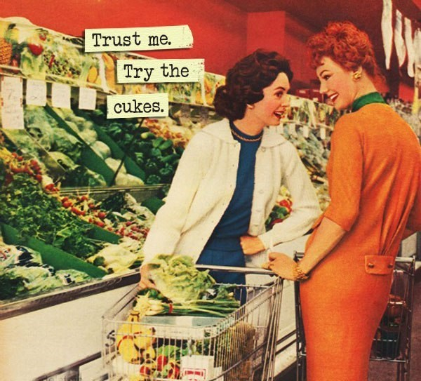 Retro style - Trust me Try the cukes