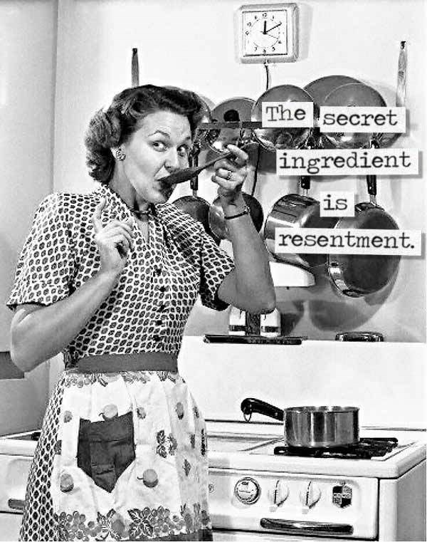 Homemaker - The secret ingredient is resentment.