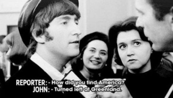 John Lennon asked how he found America and he says Turned left at Greenland.