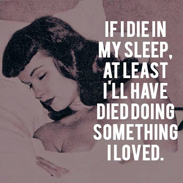 Text - IFIDIEIN MY SLEEP, AT LEAST I'LL HAVE DIED DOING SOMETHING ILOVED.