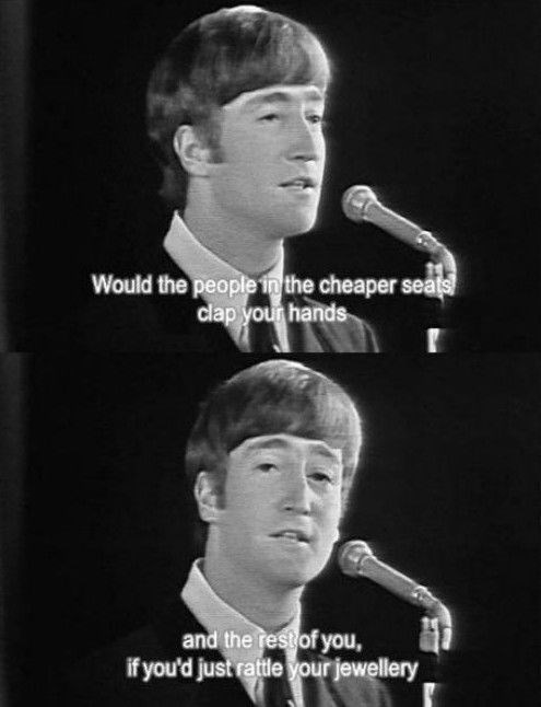 Beatles encouraging those in the cheap seats to clap their hands and the rest of the folks to rattle their jewellery
