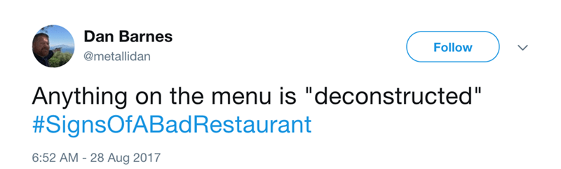 Tweet about Signs of a bad restaurant when anything on the menu is 'deconstructed'