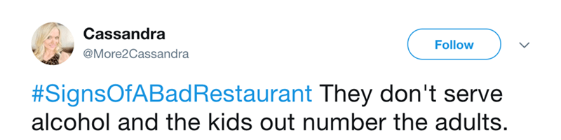 Tweet about Signs of a bad restaurant and there are more kids than adults