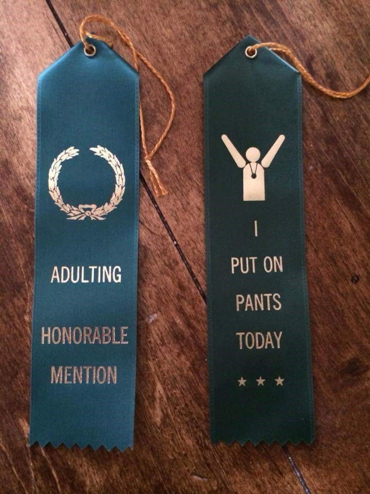 Text - PUT ON ADULTING PANTS HONORABLE TODAY MENTION