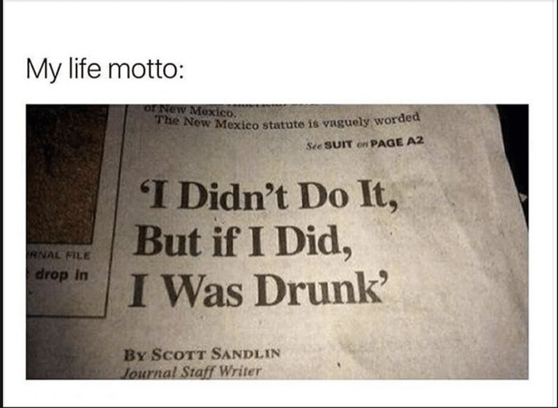 Newspaper headline of I didn't do it but if i did I was drunk