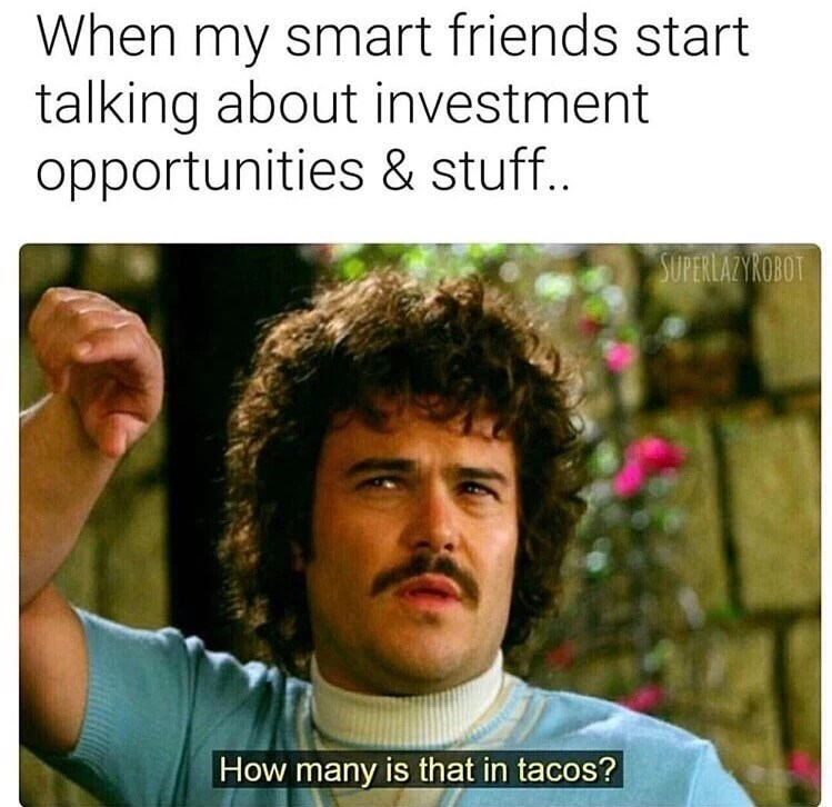 Funny meme about when friends start talking about investment opportunities and you ask how much that is in tacos