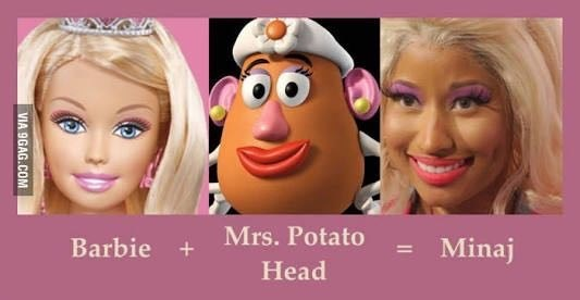 Nikki Minaj is a amalgam of Barbie and Mrs Potato Head